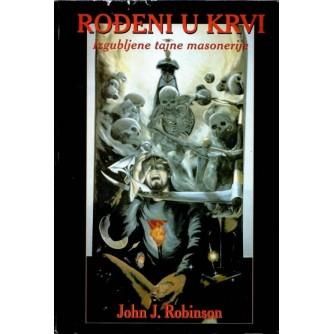 JOHN J. ROBINSON : ROĐENI U KRVI : IZGUBLJENE TAJNE MASONERIJE